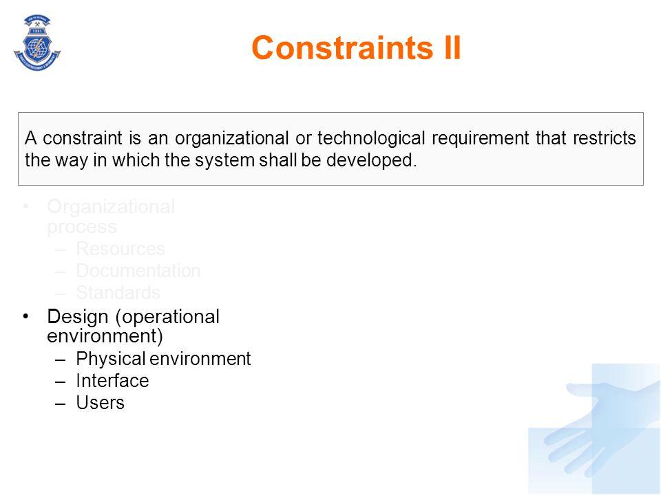 Constraints II Organizational process Design (operational environment)