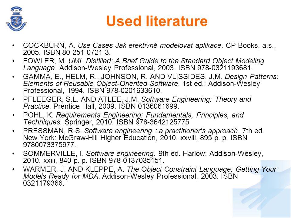 Used literature COCKBURN, A. Use Cases Jak efektivně modelovat aplikace. CP Books, a.s., 2005. ISBN 80-251-0721-3.