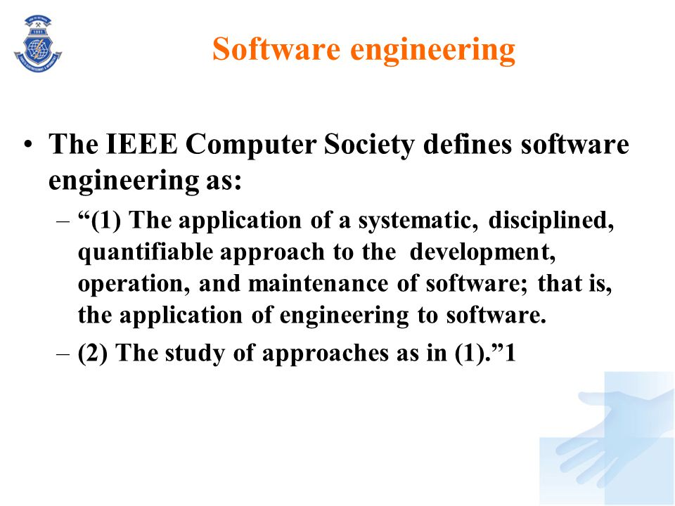 Software engineering The IEEE Computer Society defines software engineering as: