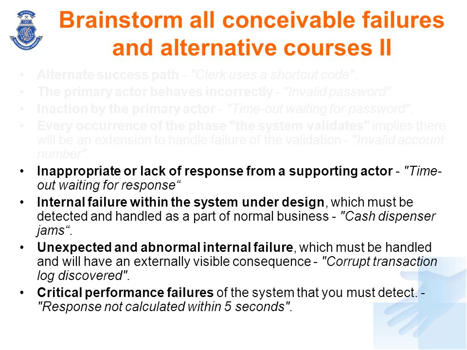 Brainstorm all conceivable failures and alternative courses II
