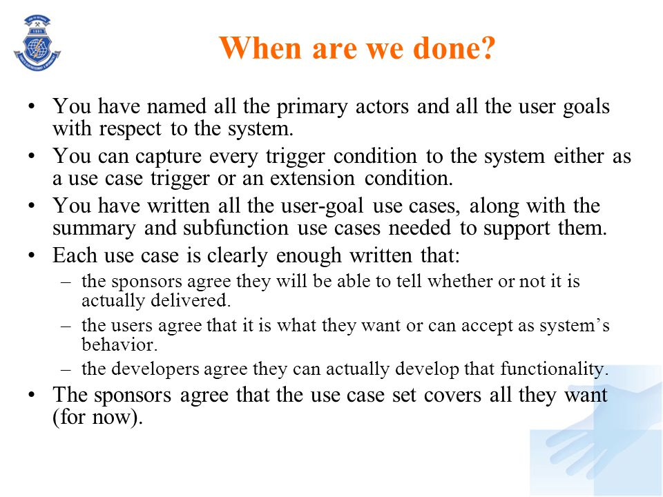 When are we done You have named all the primary actors and all the user goals with respect to the system.