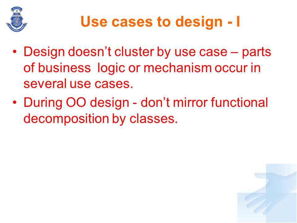 Use cases to design - I Design doesn't cluster by use case – parts of business logic or mechanism occur in several use cases.