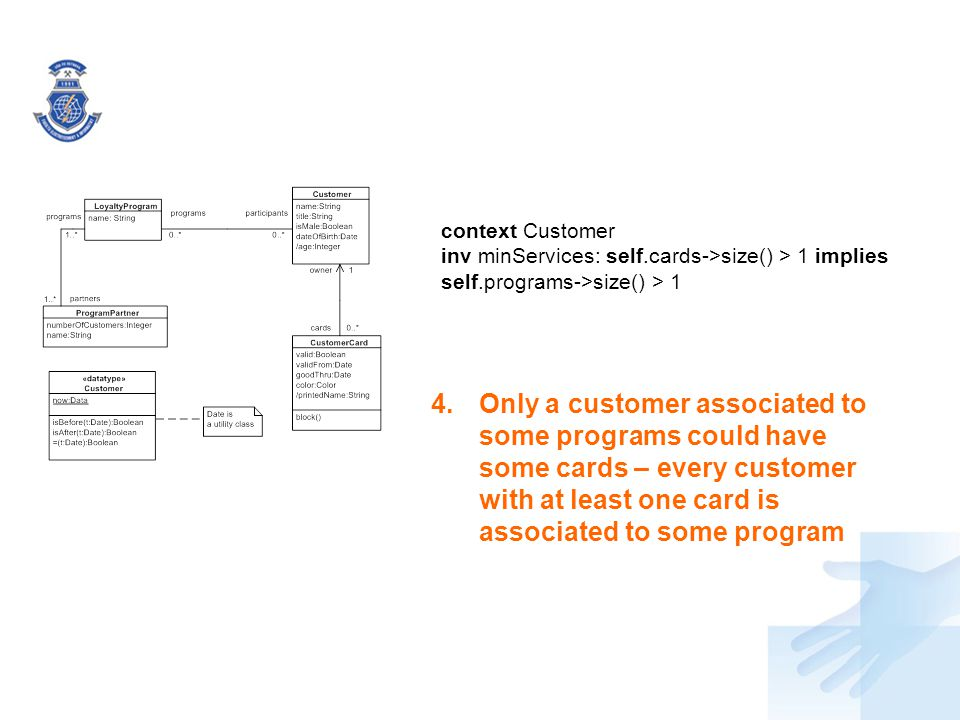 context Customer inv minServices: self.cards->size() > 1 implies self.programs->size() > 1.
