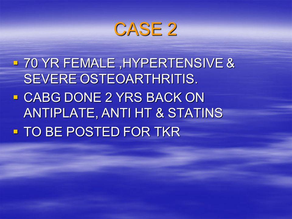 CASE 2 70 YR FEMALE ,HYPERTENSIVE & SEVERE OSTEOARTHRITIS.