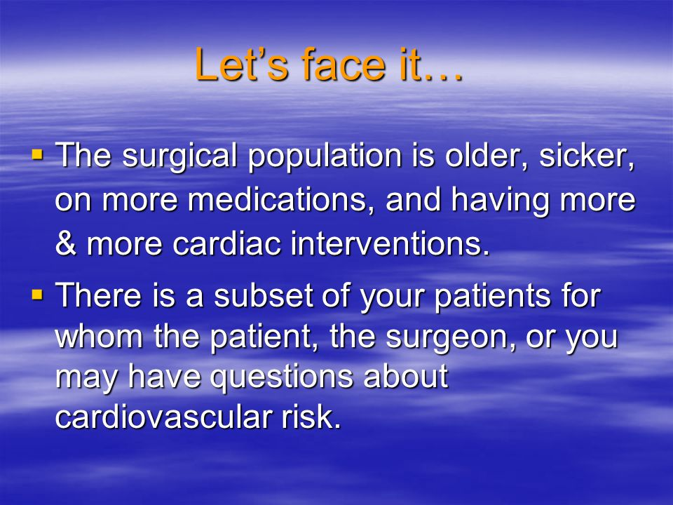 Let's face it… The surgical population is older, sicker, on more medications, and having more & more cardiac interventions.