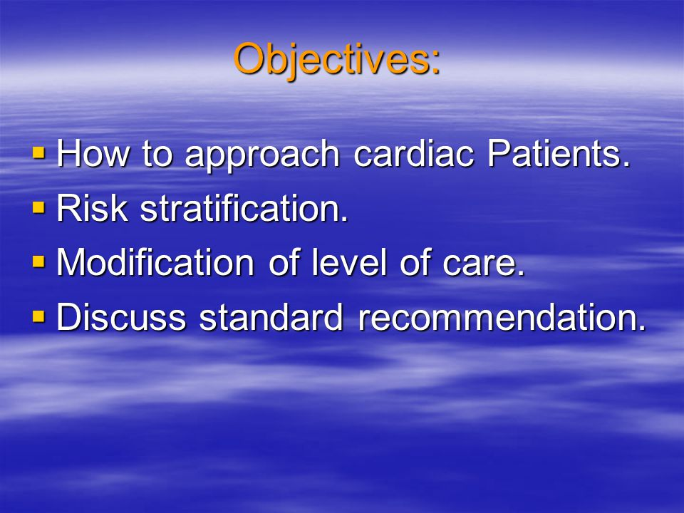 Objectives: How to approach cardiac Patients. Risk stratification.