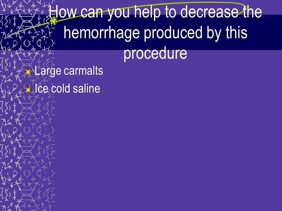 How can you help to decrease the hemorrhage produced by this procedure
