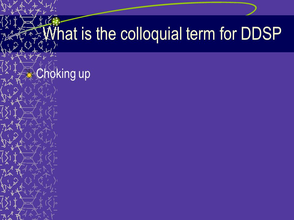 What is the colloquial term for DDSP