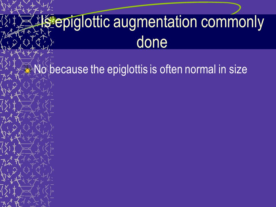 Is epiglottic augmentation commonly done