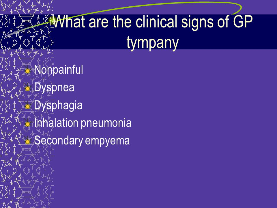 What are the clinical signs of GP tympany