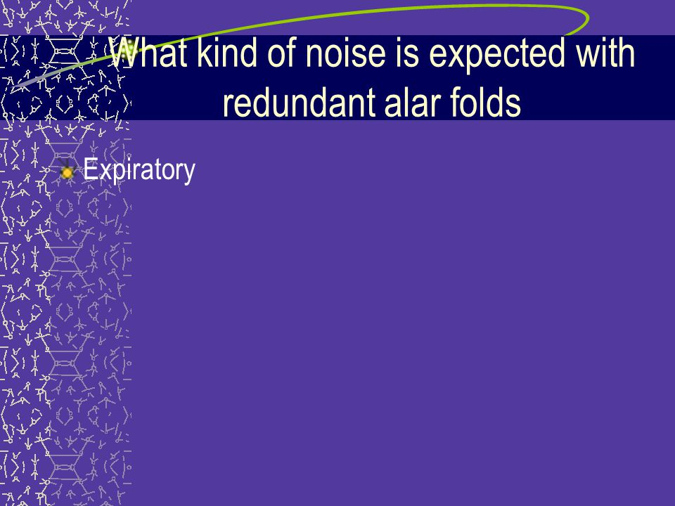 What kind of noise is expected with redundant alar folds