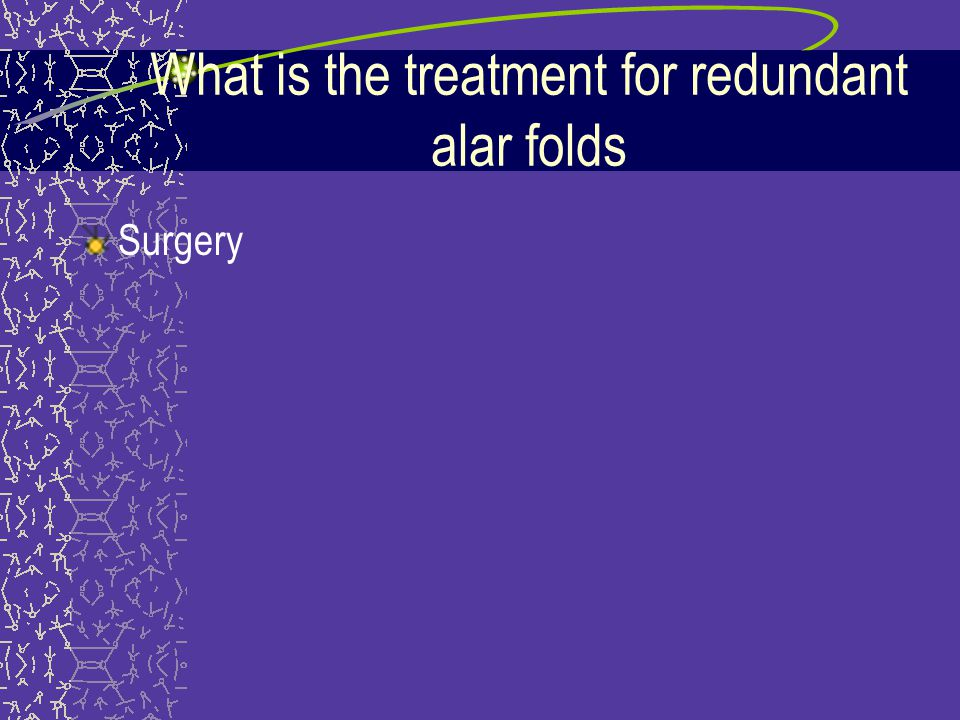 What is the treatment for redundant alar folds