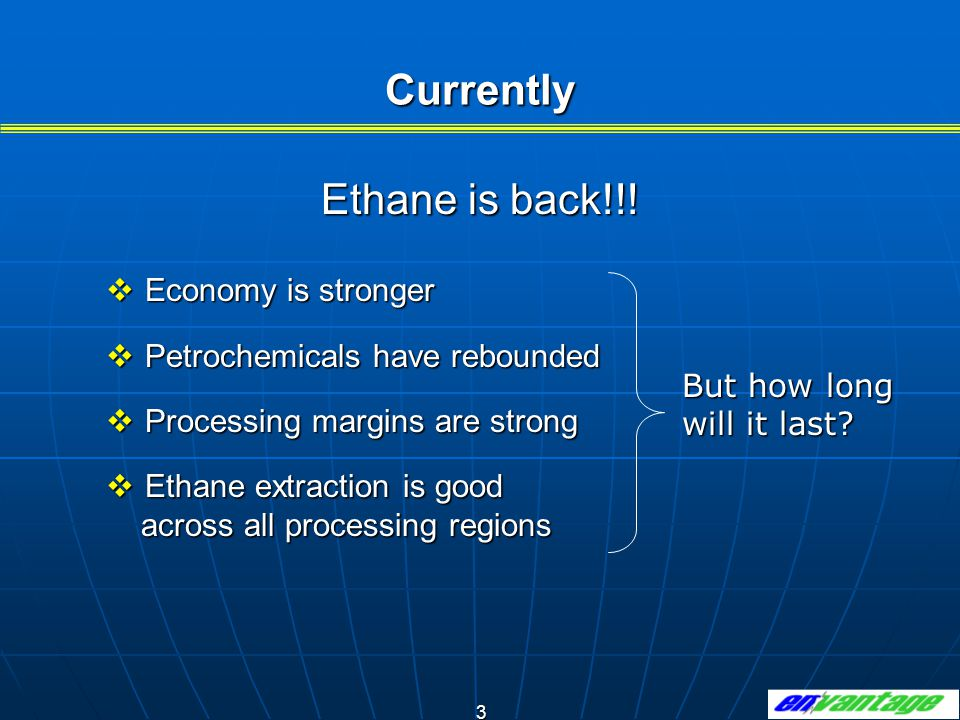 Currently Ethane is back!!! Economy is stronger