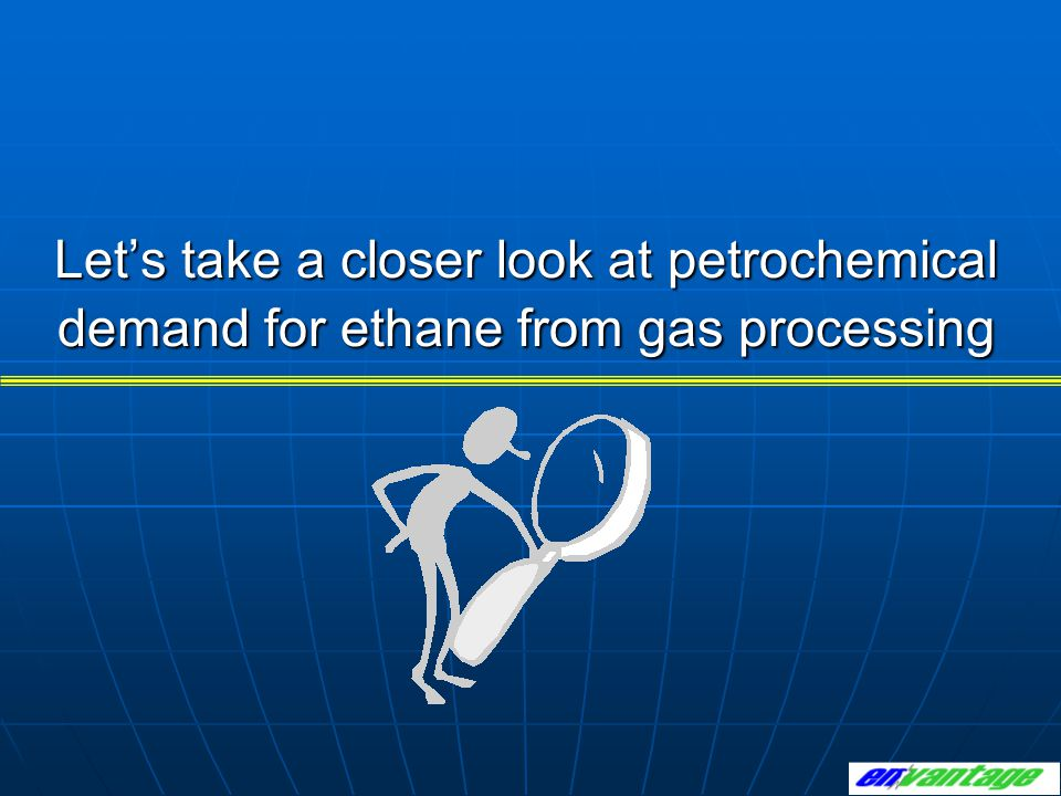 Let's take a closer look at petrochemical demand for ethane from gas processing