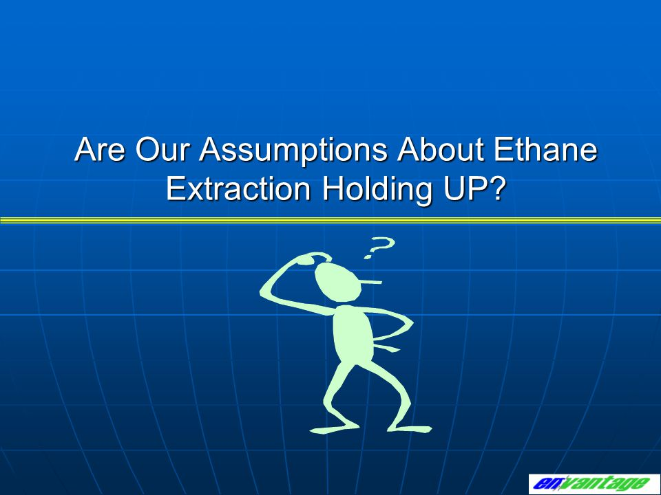 Are Our Assumptions About Ethane Extraction Holding UP