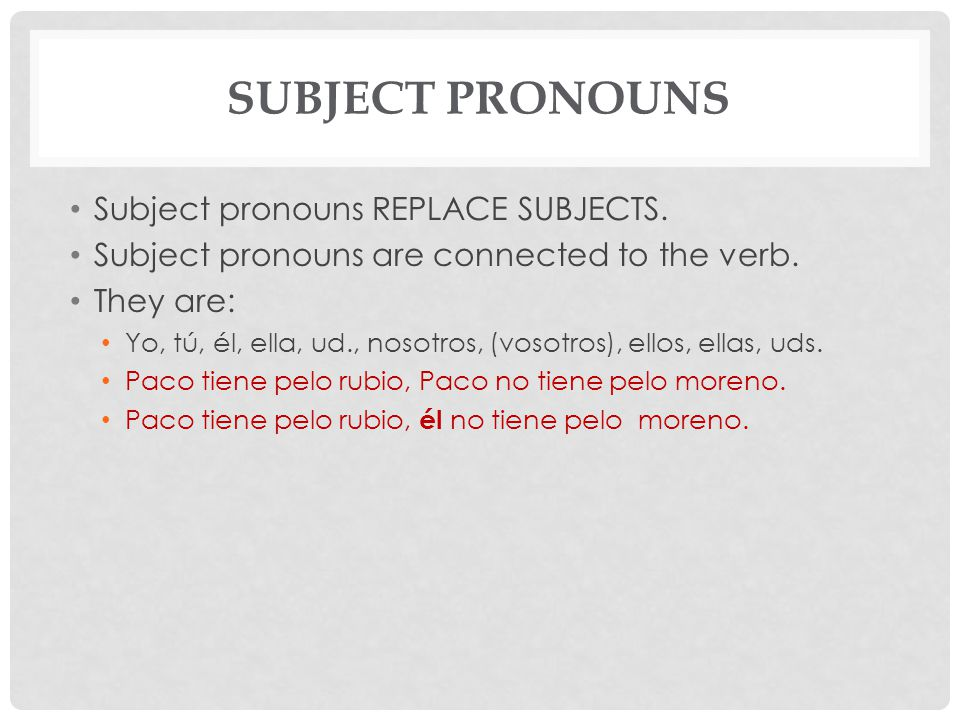 Subject Pronouns Subject pronouns REPLACE SUBJECTS.