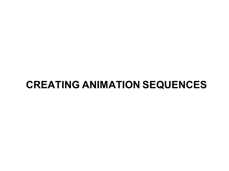 CREATING ANIMATION SEQUENCES