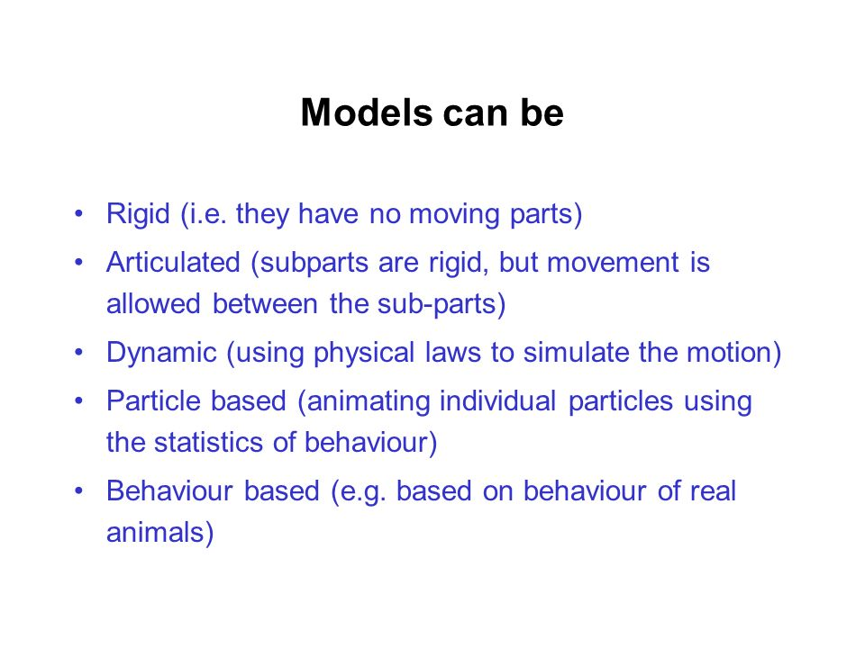 Models can be Rigid (i.e. they have no moving parts)