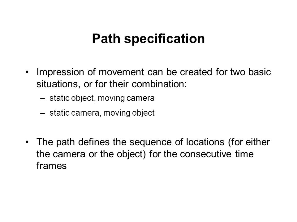 Path specification Impression of movement can be created for two basic situations, or for their combination: