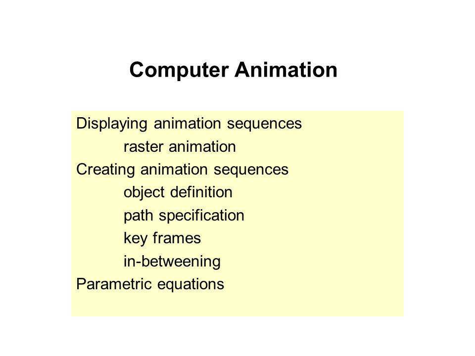 Computer Animation Displaying animation sequences raster animation