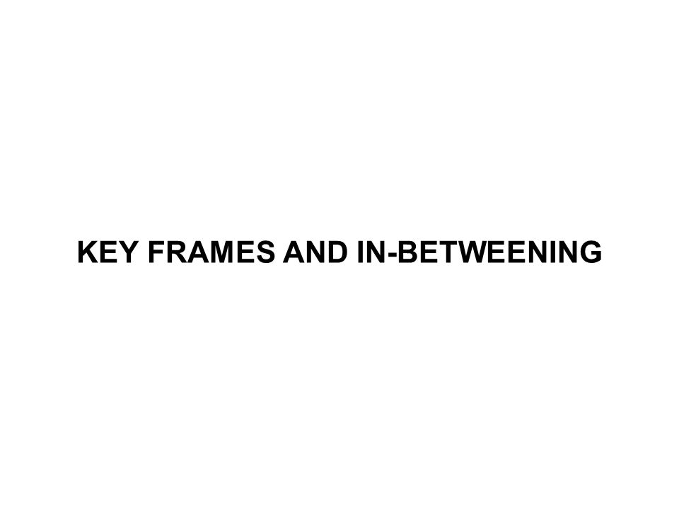 KEY FRAMES AND IN-BETWEENING