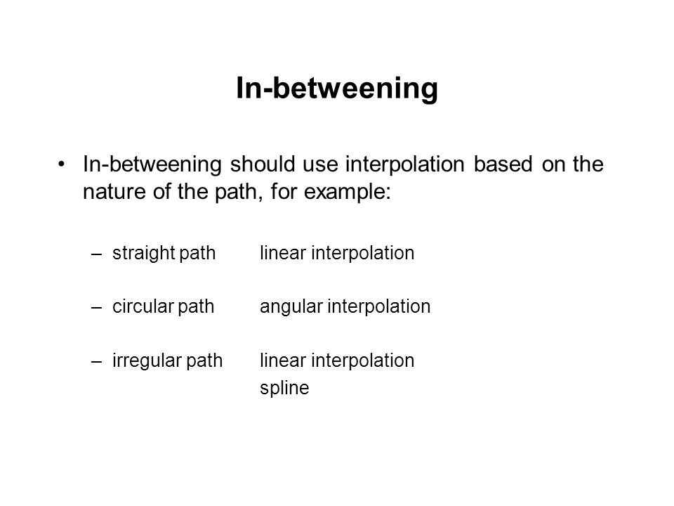 In-betweening In-betweening should use interpolation based on the nature of the path, for example: