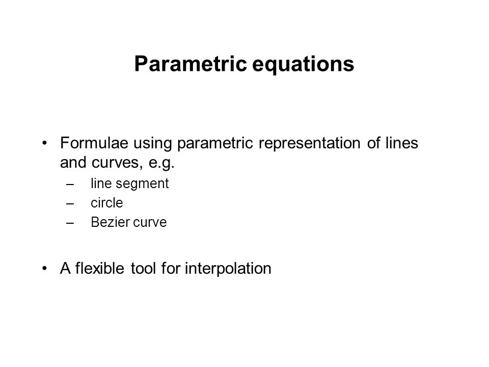 Parametric equations Formulae using parametric representation of lines and curves, e.g. line segment.