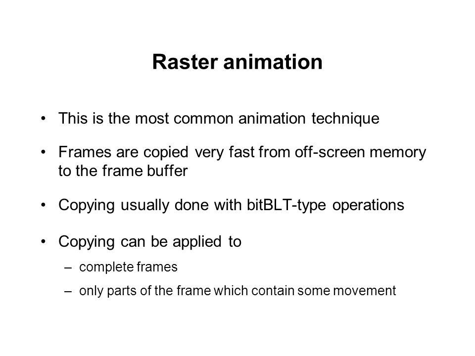 Raster animation This is the most common animation technique