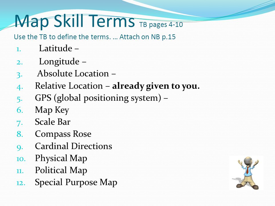 Map Skill Terms TB pages 4-10 Use the TB to define the terms