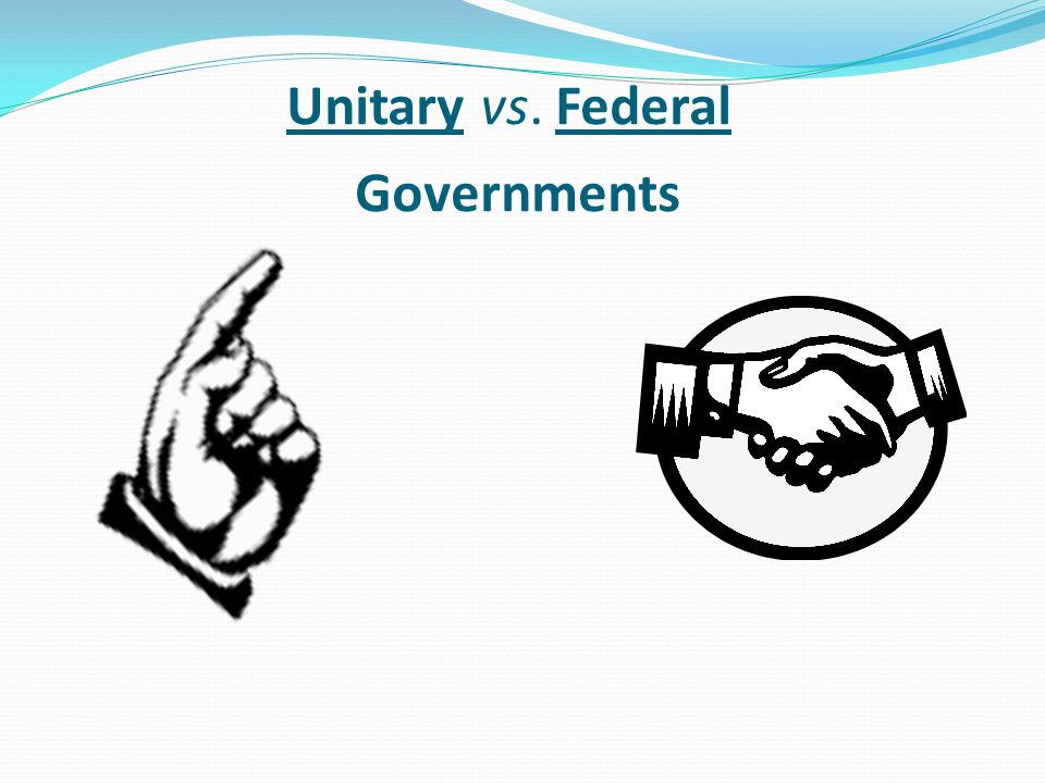 Unitary vs. Federal Governments