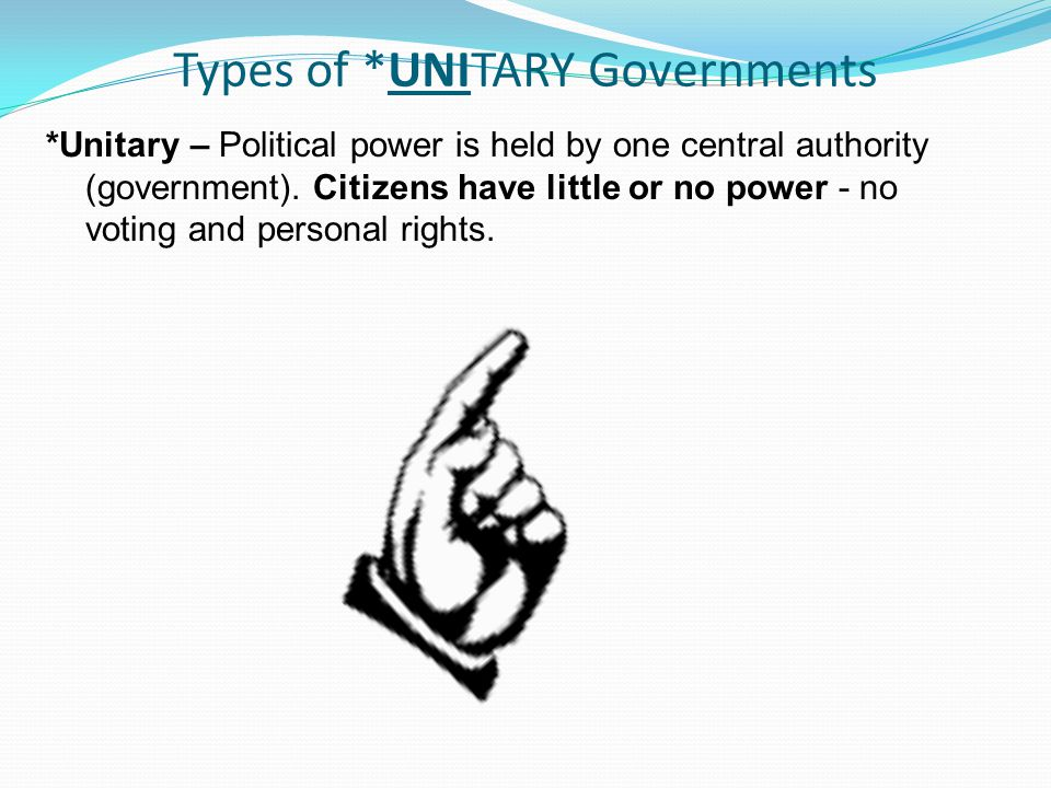 Types of *UNITARY Governments