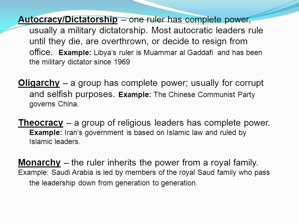 Monarchy – the ruler inherits the power from a royal family.