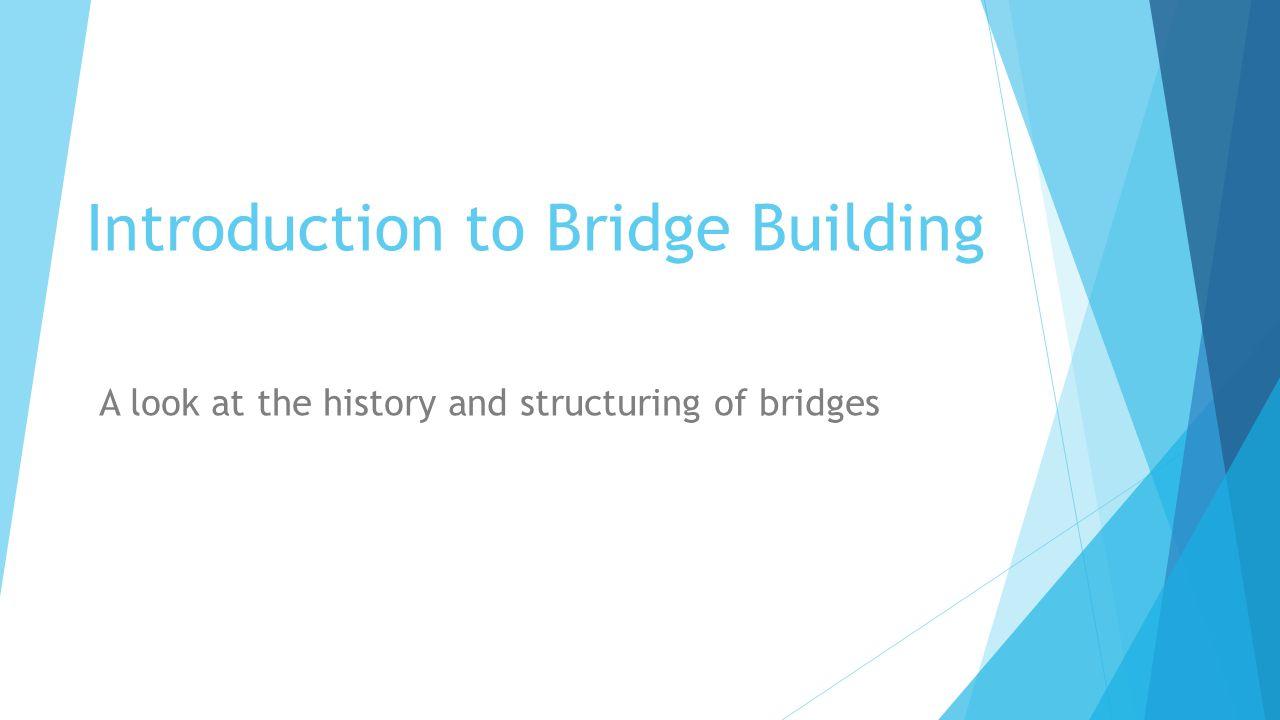 Introduction to Bridge Building