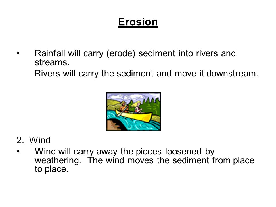 Erosion Rainfall will carry (erode) sediment into rivers and streams.