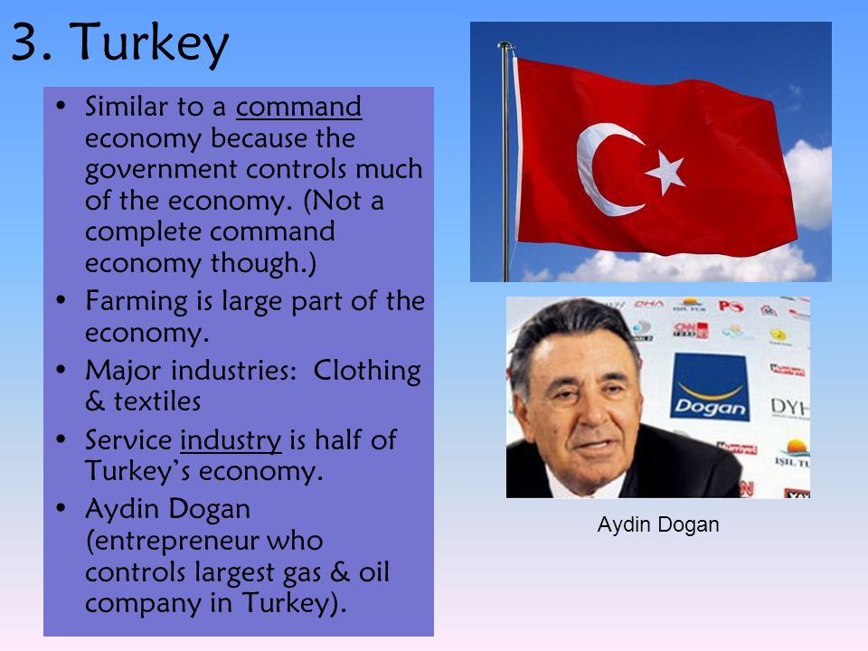 3. Turkey Similar to a command economy because the government controls much of the economy. (Not a complete command economy though.)