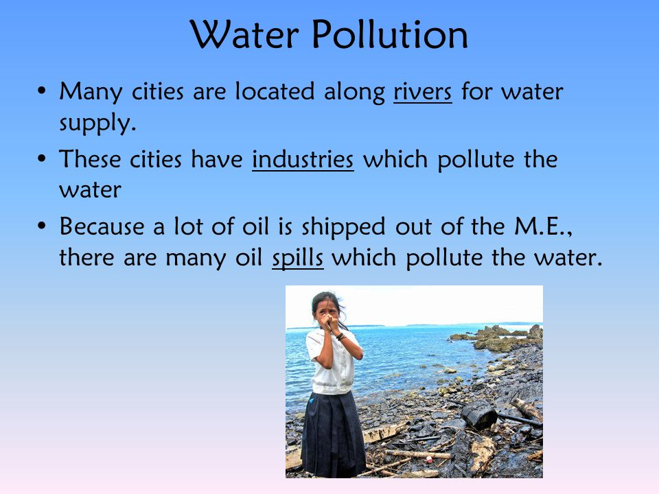 Water Pollution Many cities are located along rivers for water supply.