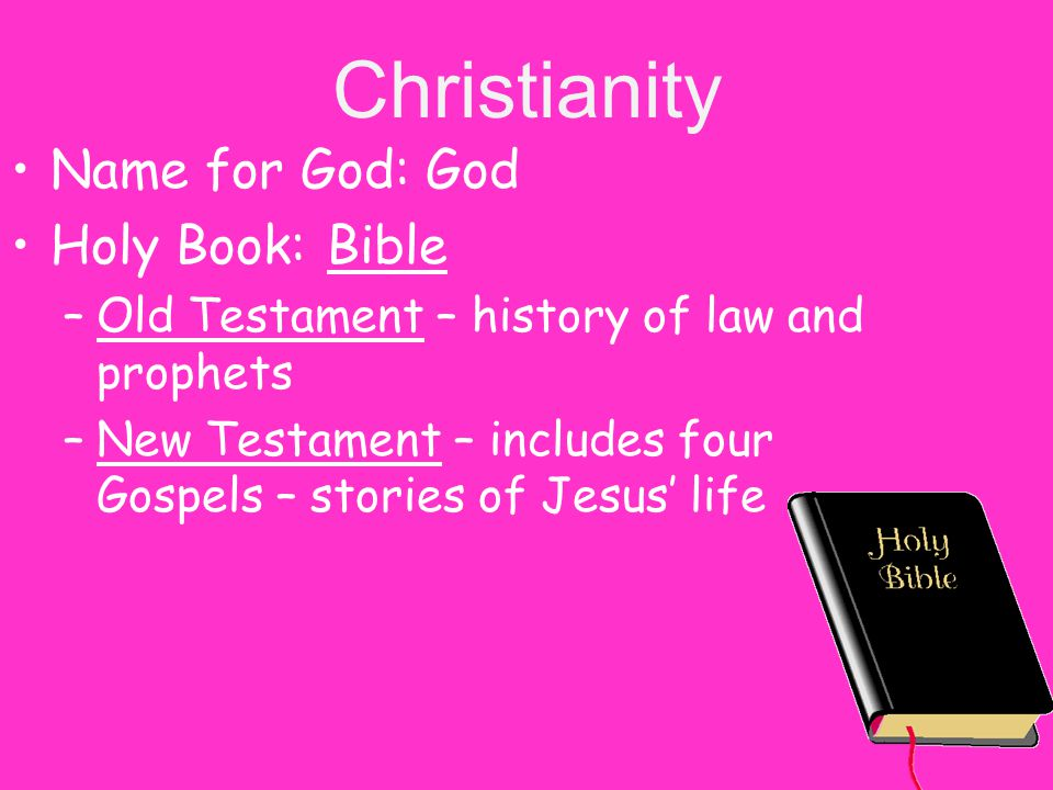 Christianity Name for God: God Holy Book: Bible