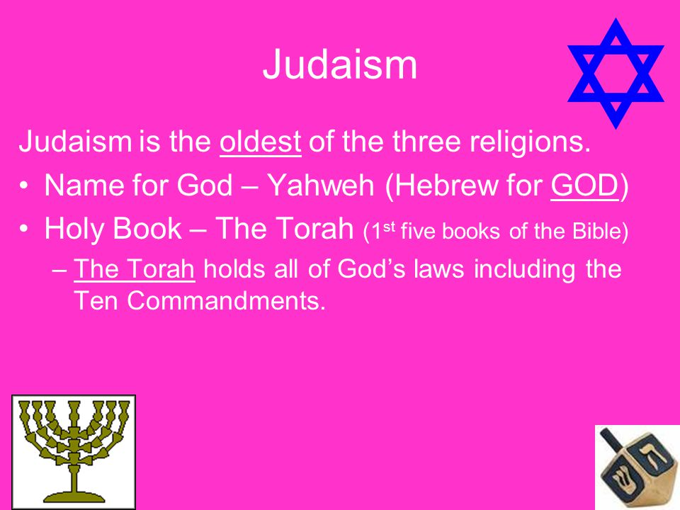 Judaism Judaism is the oldest of the three religions.
