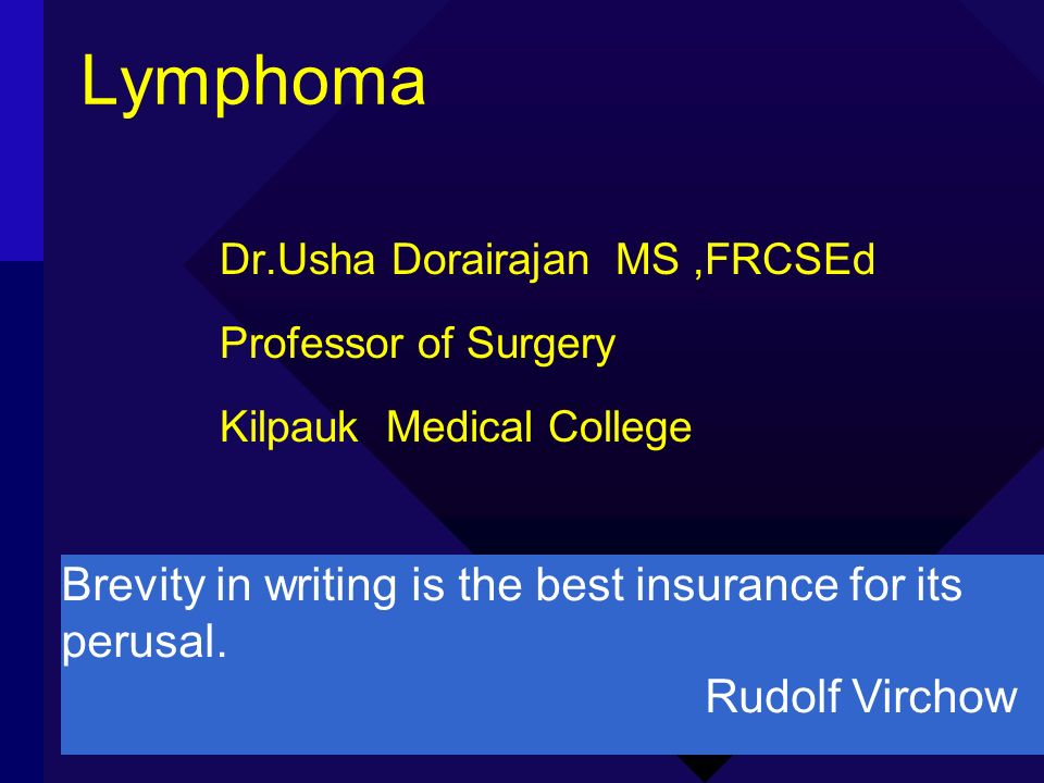 Lymphoma Brevity in writing is the best insurance for its perusal.