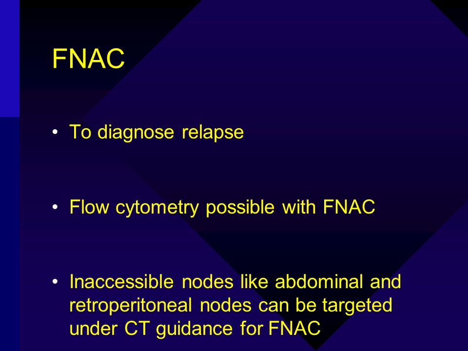 FNAC To diagnose relapse Flow cytometry possible with FNAC