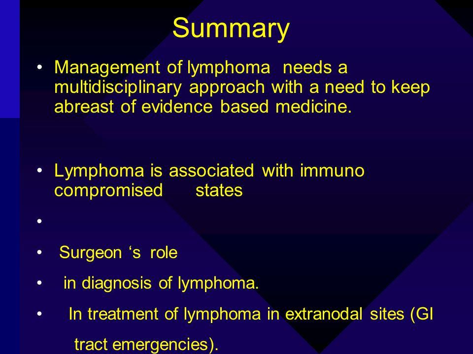 Summary Management of lymphoma needs a multidisciplinary approach with a need to keep abreast of evidence based medicine.