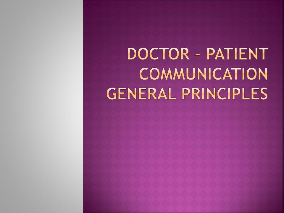 DOCTOR – PATIENT COMMUNICATION GENERAL PRINCIPLES