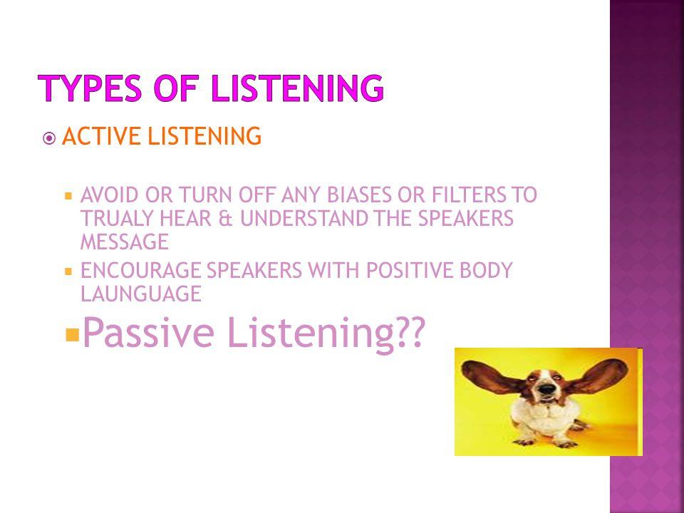Passive Listening TYPES OF LISTENING ACTIVE LISTENING