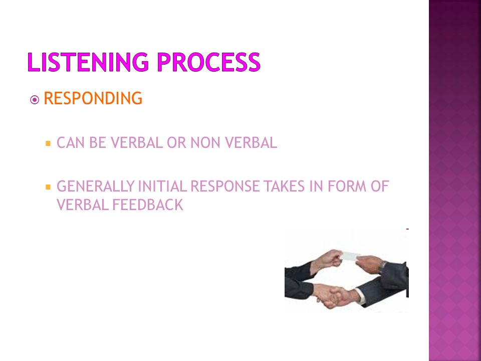 LISTENING PROCESS RESPONDING CAN BE VERBAL OR NON VERBAL