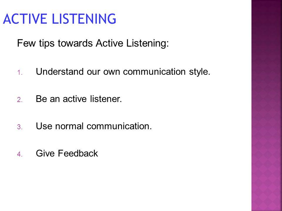 ACTIVE LISTENING Few tips towards Active Listening: