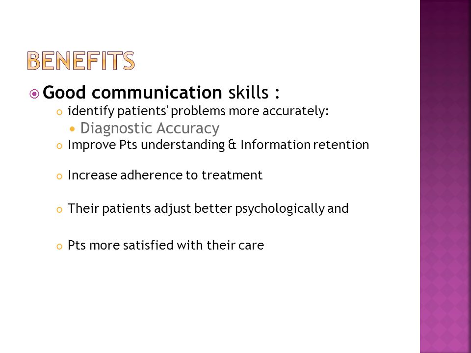 Benefits Good communication skills : Diagnostic Accuracy