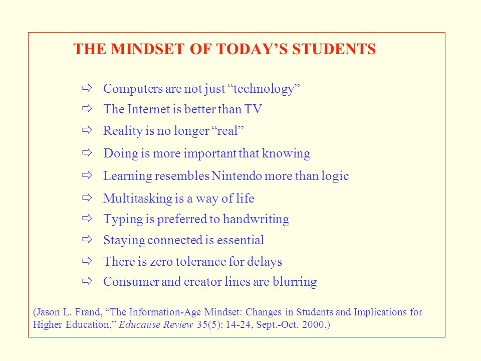 THE MINDSET OF TODAY'S STUDENTS.  Computers are not just technology