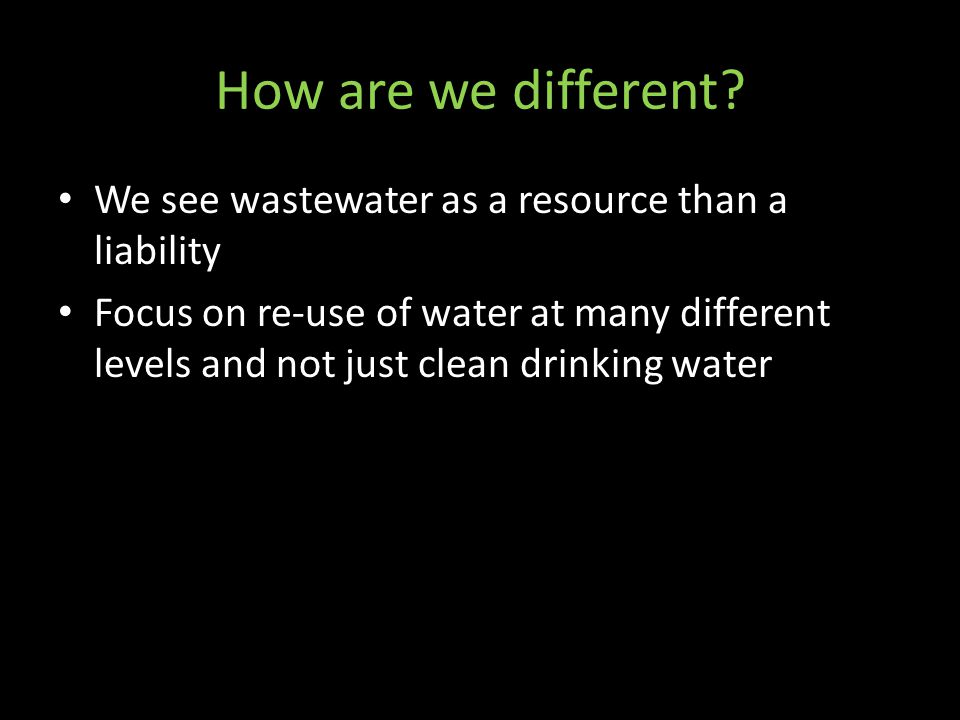 How are we different We see wastewater as a resource than a liability