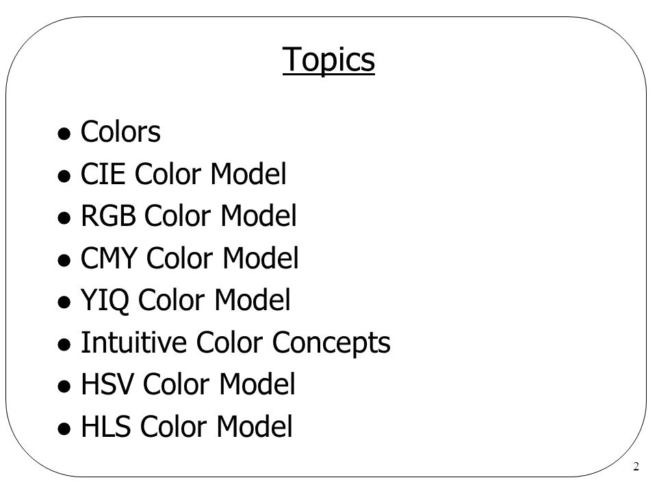 Topics Colors CIE Color Model RGB Color Model CMY Color Model