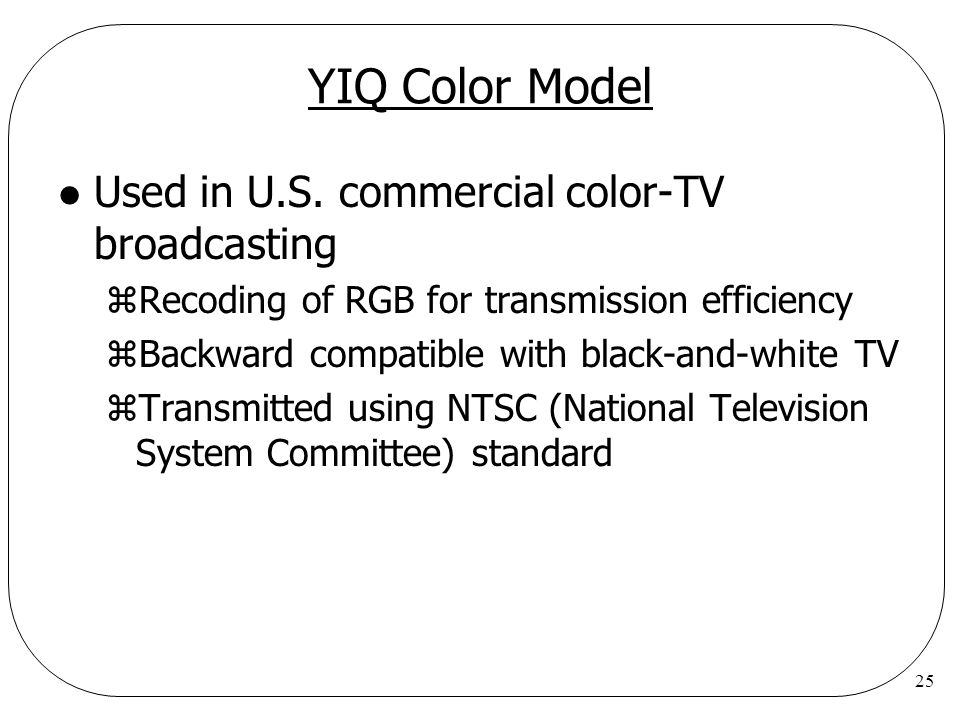 YIQ Color Model Used in U.S. commercial color-TV broadcasting